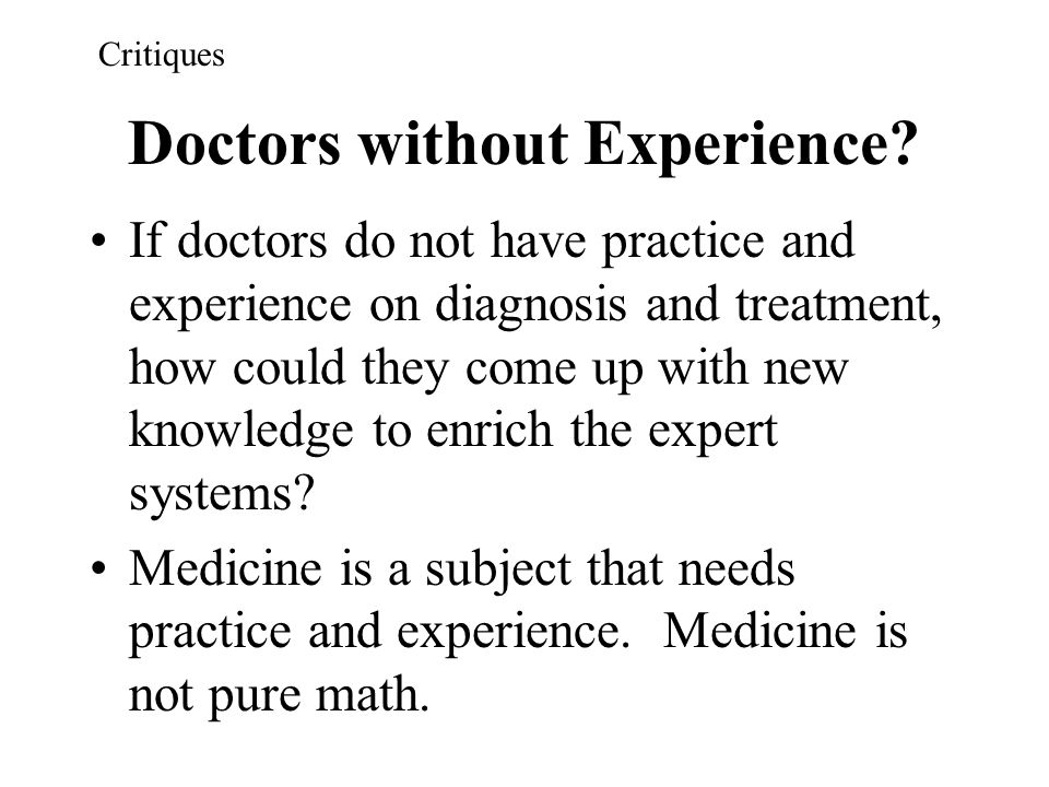 Doctors without Experience? If doctors do not have practice and experience on diagnosis and treatment, how could they come up with new knowledge to en