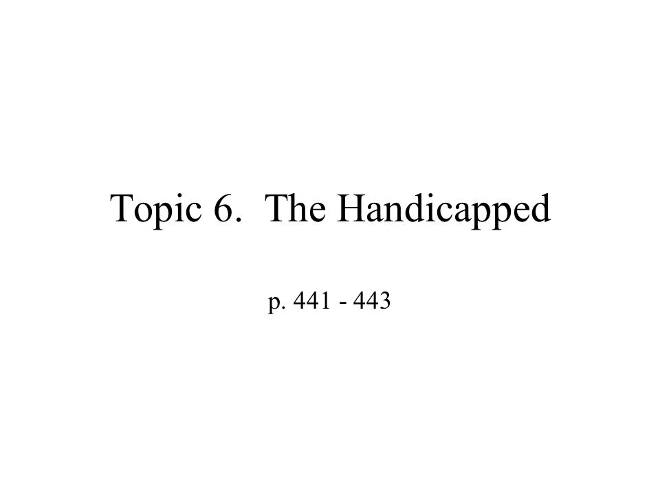 Topic 6. The Handicapped p. 441 - 443