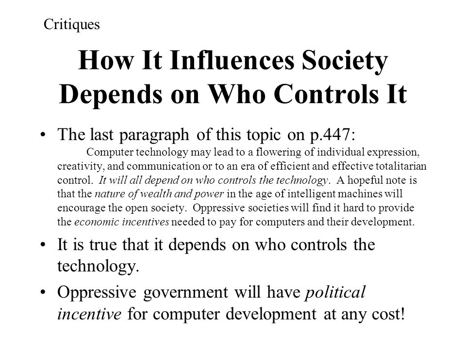 How It Influences Society Depends on Who Controls It The last paragraph of this topic on p.447: Computer technology may lead to a flowering of individ