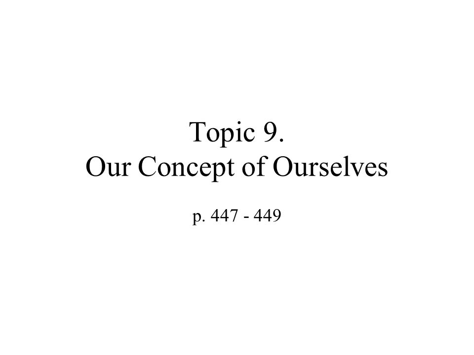 Topic 9. Our Concept of Ourselves p. 447 - 449