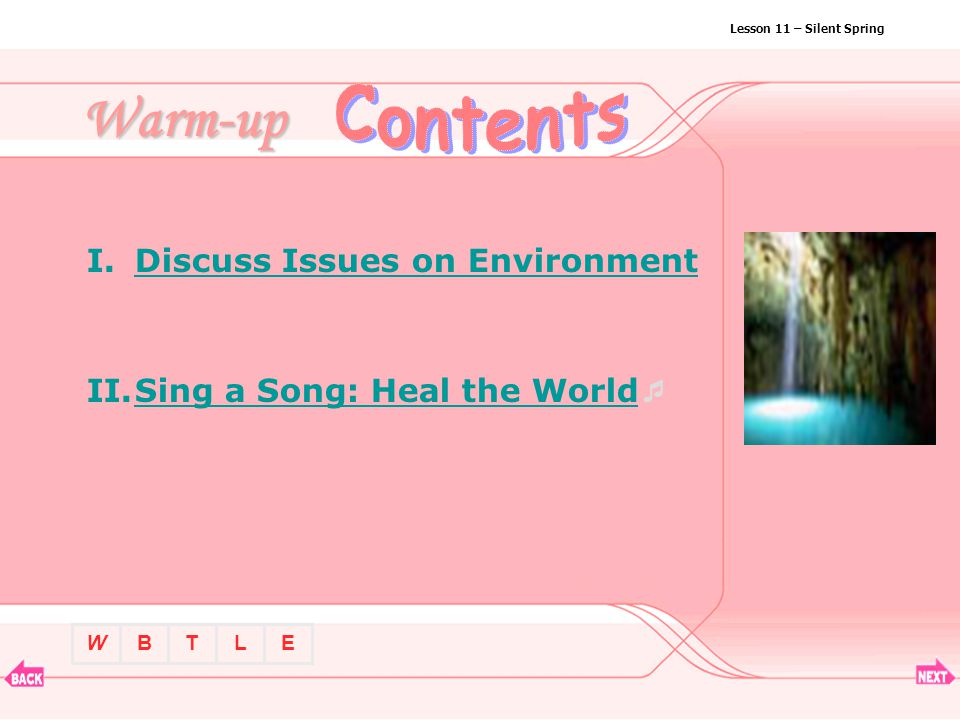 BTLEW Lesson 11 – Silent Spring Warm-up I.Discuss Issues on EnvironmentDiscuss Issues on Environment II.Sing a Song: Heal the World Sing a Song: Heal the World
