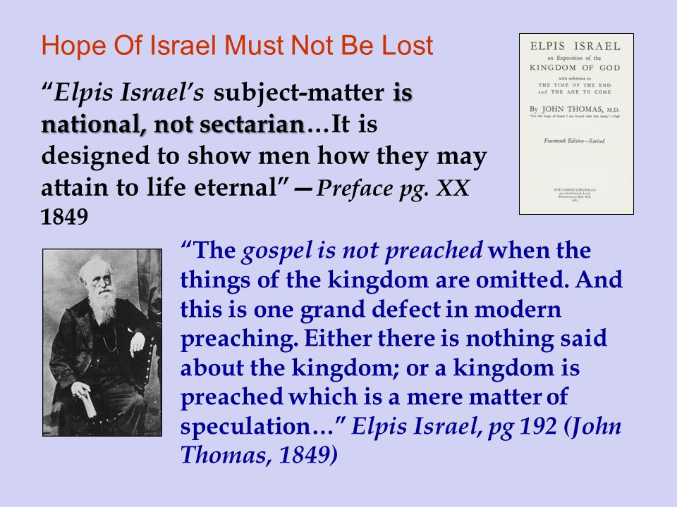 Hope Of Israel Must Not Be Lost is national, not sectarian Elpis Israel's subject-matter is national, not sectarian…It is designed to show men how they may attain to life eternal — Preface pg.