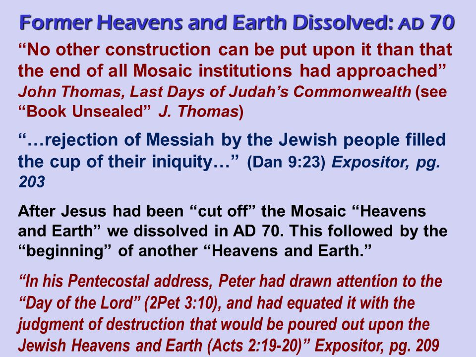 No other construction can be put upon it than that the end of all Mosaic institutions had approached John Thomas, Last Days of Judah's Commonwealth (see Book Unsealed J.
