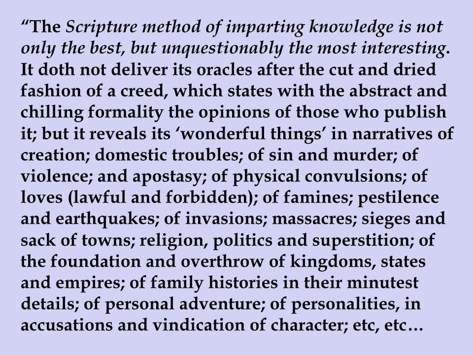 The Scripture method of imparting knowledge is not only the best, but unquestionably the most interesting.