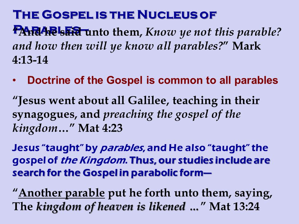 The Gospel is the Nucleus of Parables— And he said unto them, Know ye not this parable.
