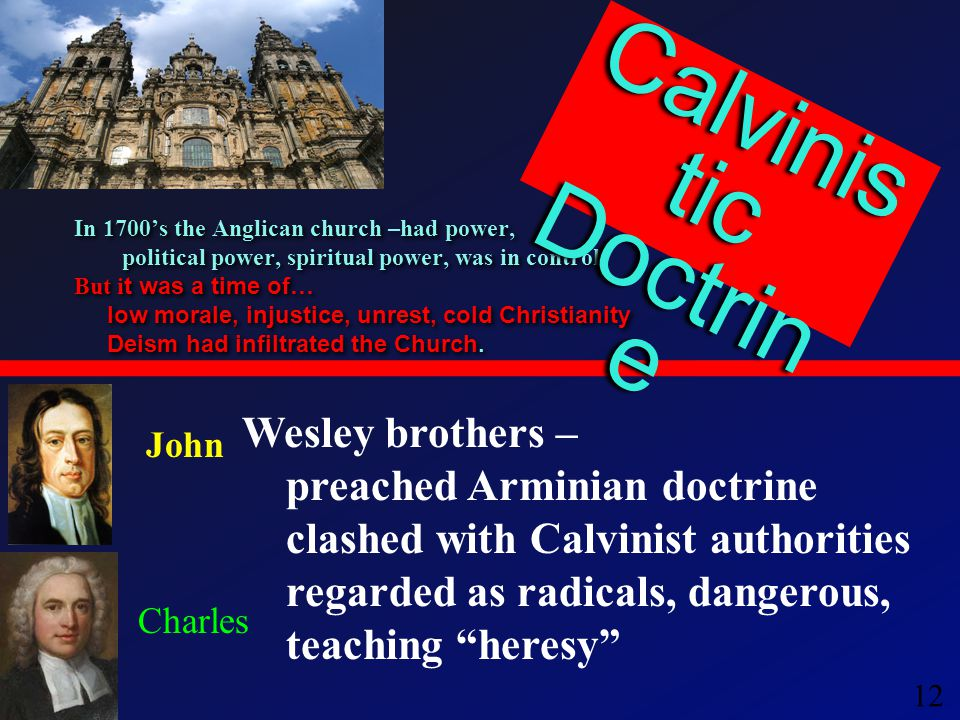 12 In 1700's the Anglican church –had power, political power, spiritual power, was in control But i t was a time of… low morale, injustice, unrest, cold Christianity Deism had infiltrated the Church.