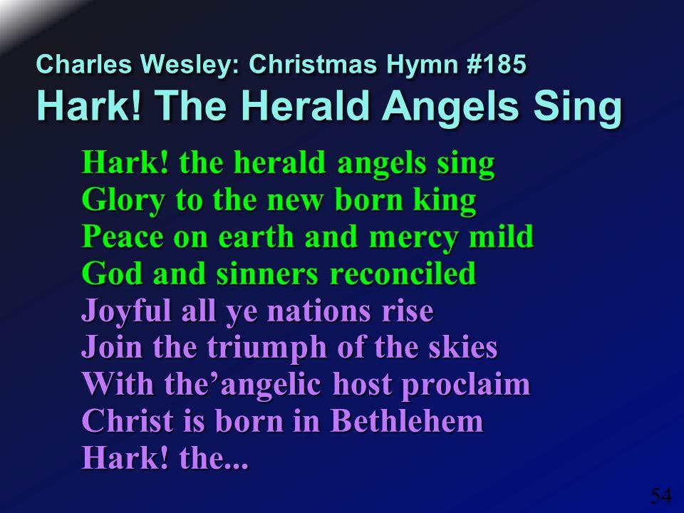 54 Charles Wesley: Christmas Hymn #185 Hark. The Herald Angels Sing Hark.