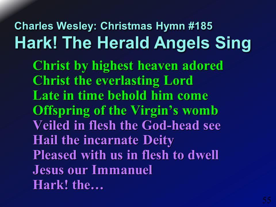 55 Charles Wesley: Christmas Hymn #185 Hark.