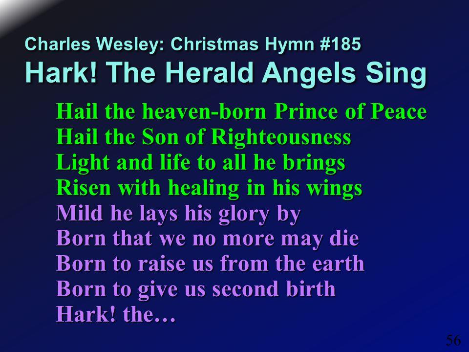 56 Charles Wesley: Christmas Hymn #185 Hark.