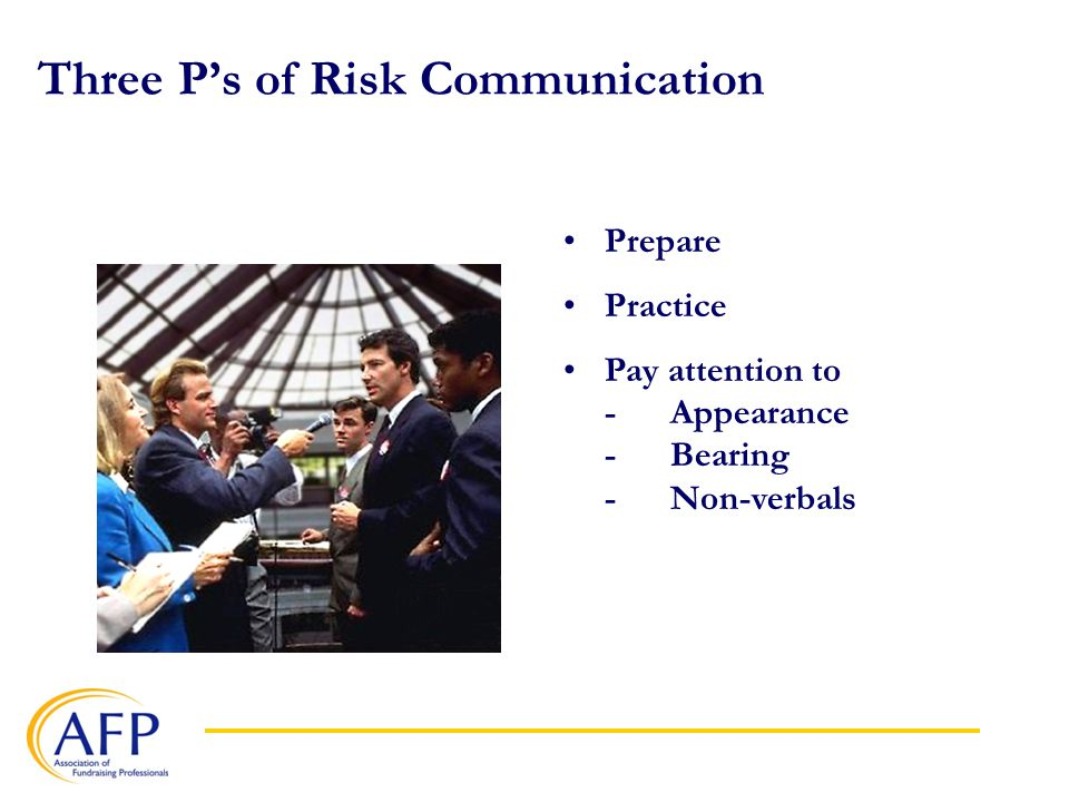 Three P's of Risk Communication Prepare Practice Pay attention to -Appearance -Bearing -Non-verbals