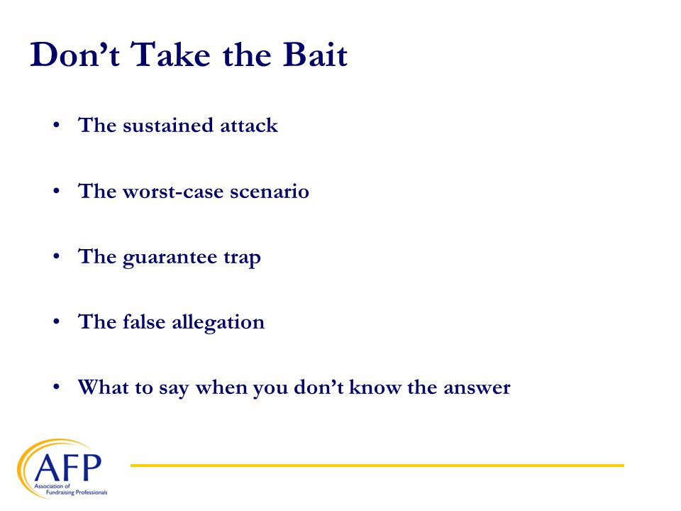 Don't Take the Bait The sustained attack The worst-case scenario The guarantee trap The false allegation What to say when you don't know the answer
