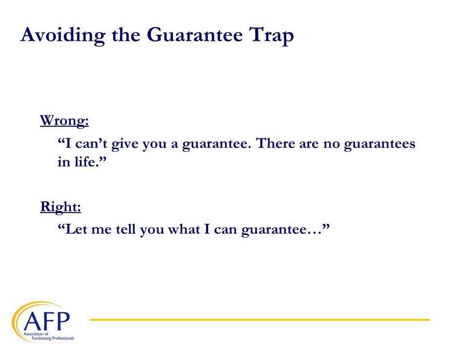 Avoiding the Guarantee Trap Wrong: I can't give you a guarantee.