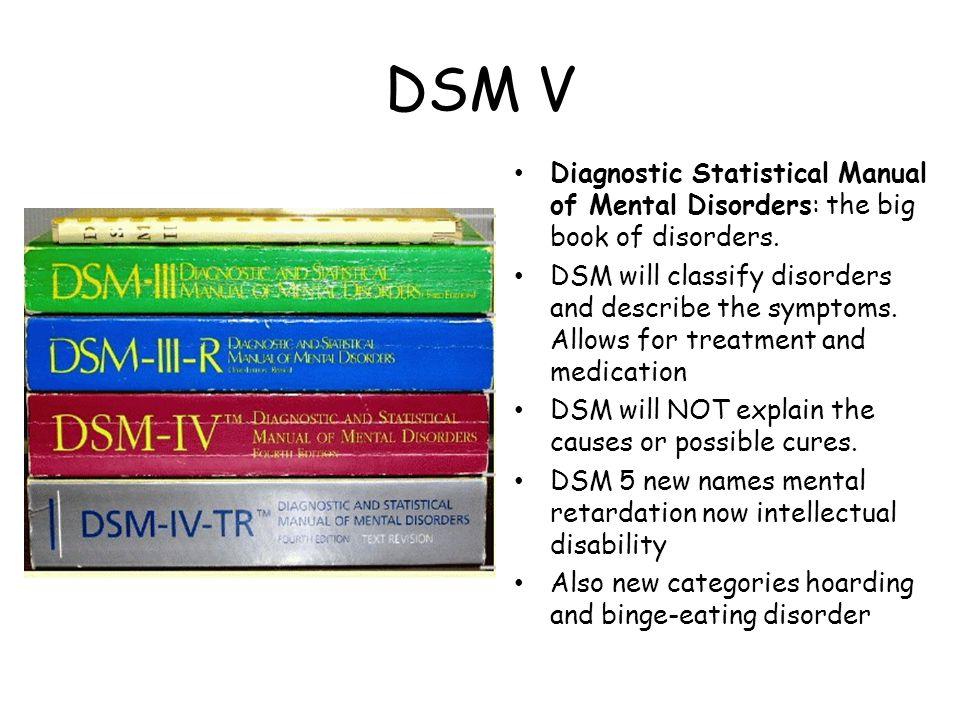 DSM V Diagnostic Statistical Manual of Mental Disorders: the big book of disorders.