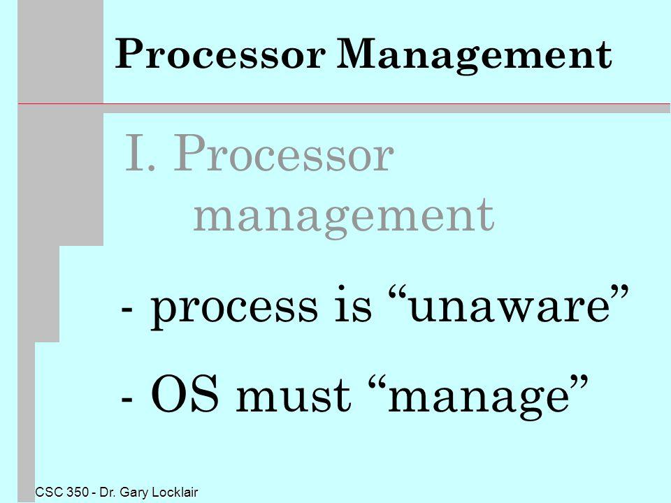CSC 350 - Dr. Gary Locklair Processor Management I.