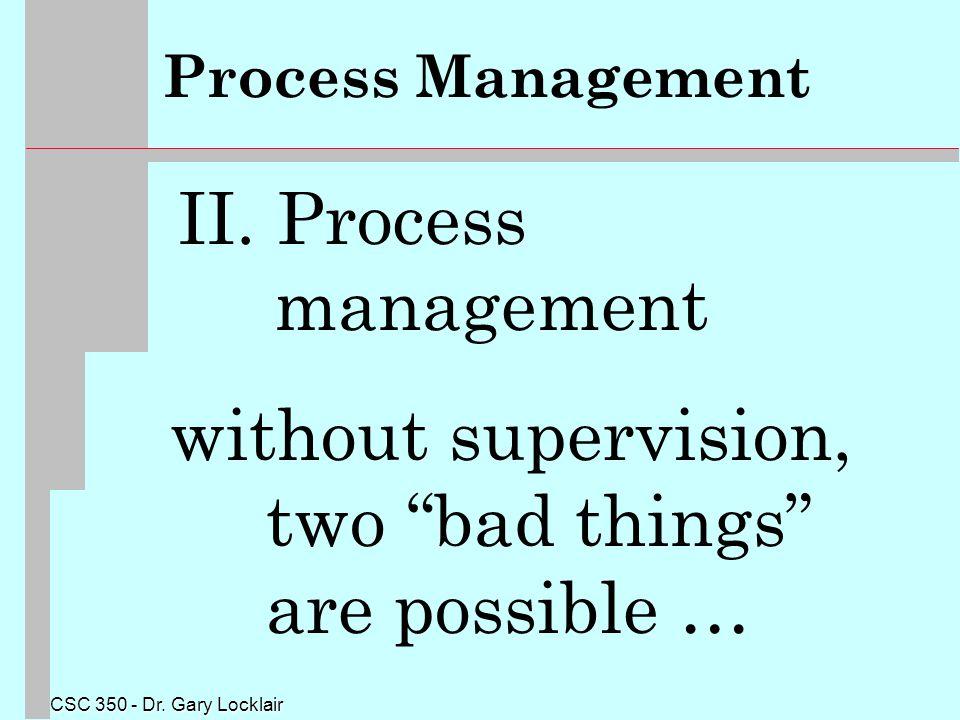 CSC 350 - Dr. Gary Locklair Process Management II.