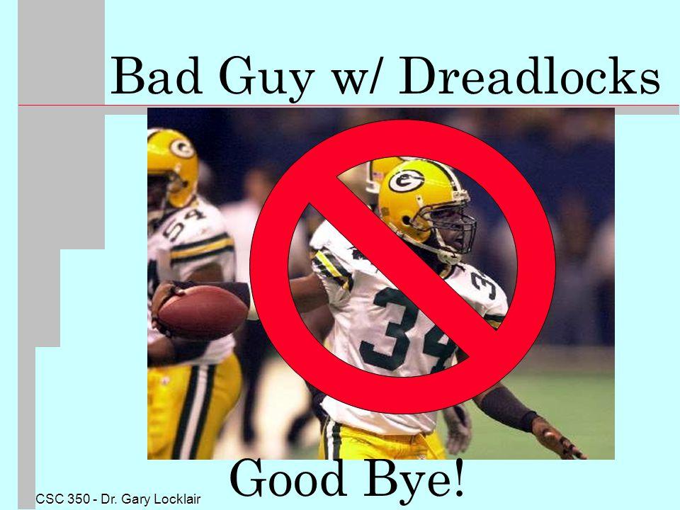 CSC 350 - Dr. Gary Locklair Good Bye! Bad Guy w/ Dreadlocks