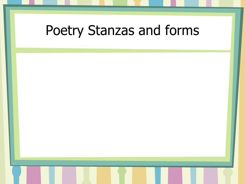 Stanza Forms 2 line stanzas: couplets 3 line stanzas:  tercets  triplets: aaa bbb ccc ddd  terza rima: aba bcb cdc ded 4 line stanzas: quatrains 5