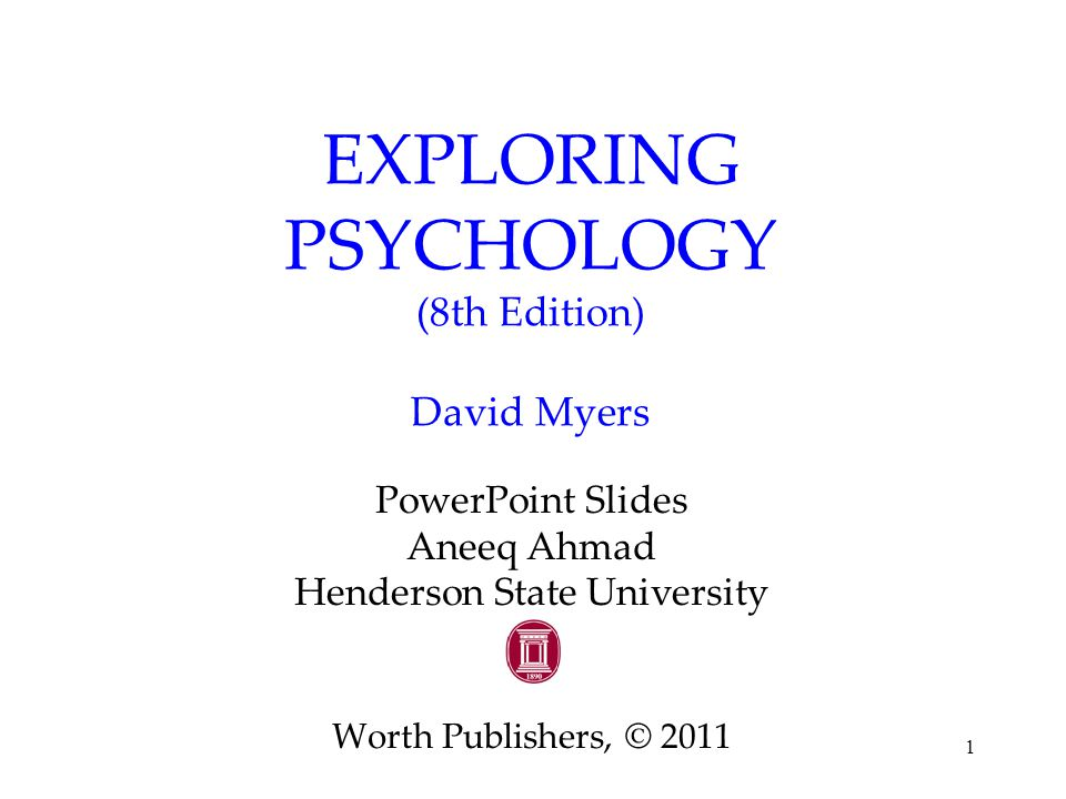 1 EXPLORING PSYCHOLOGY (8th Edition) David Myers PowerPoint Slides Aneeq Ahmad Henderson State University Worth Publishers, © 2011