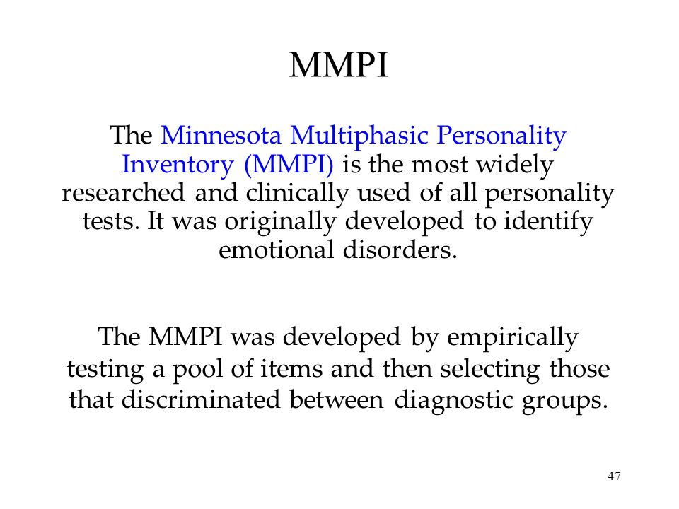 47 MMPI The Minnesota Multiphasic Personality Inventory (MMPI) is the most widely researched and clinically used of all personality tests. It was orig