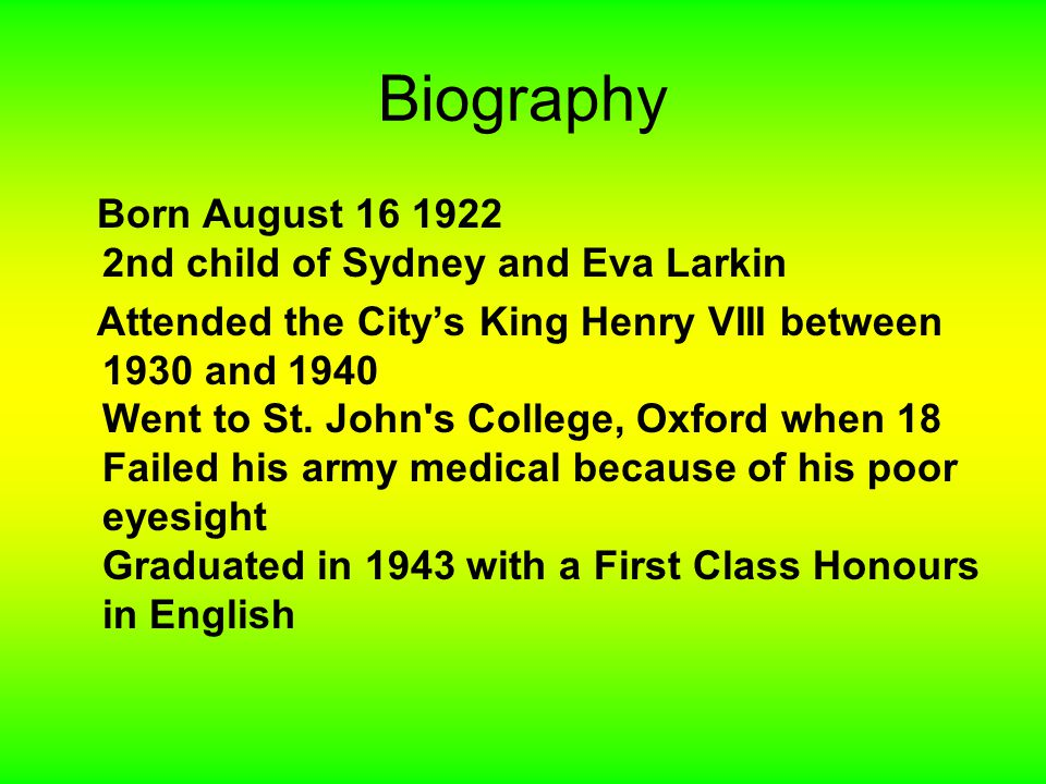 Biography Born August 16 1922 2nd child of Sydney and Eva Larkin Attended the City's King Henry VIII between 1930 and 1940 Went to St. John's College,