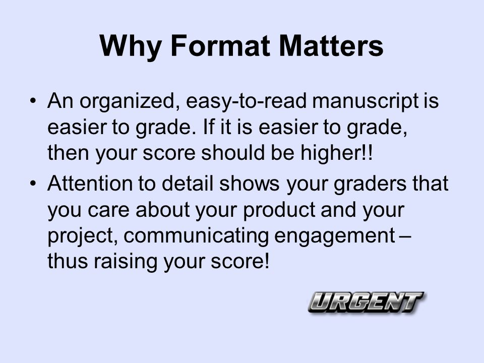 Why Format Matters An organized, easy-to-read manuscript is easier to grade.
