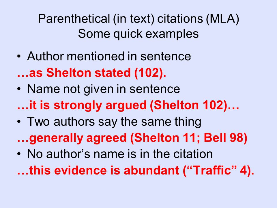 Parenthetical (in text) citations (MLA) Some quick examples Author mentioned in sentence …as Shelton stated (102).