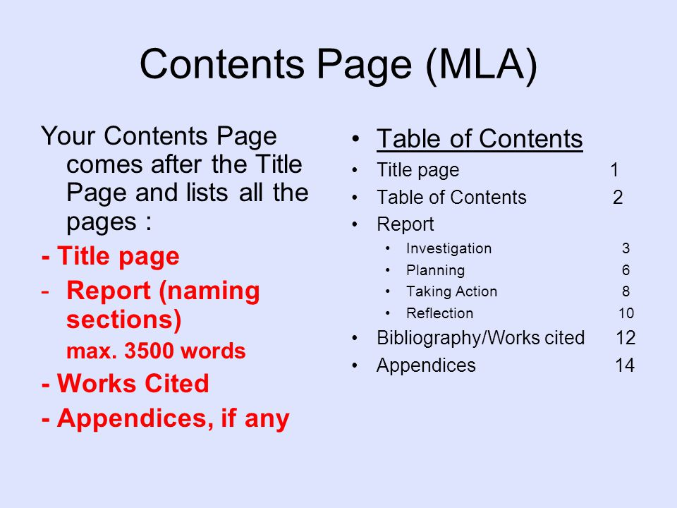 Contents Page (MLA) Your Contents Page comes after the Title Page and lists all the pages : - Title page -Report (naming sections) max.