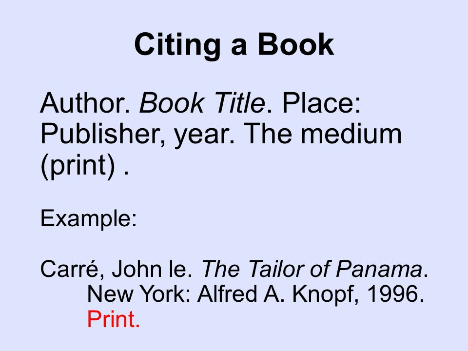 Citing a Book Author. Book Title. Place: Publisher, year.