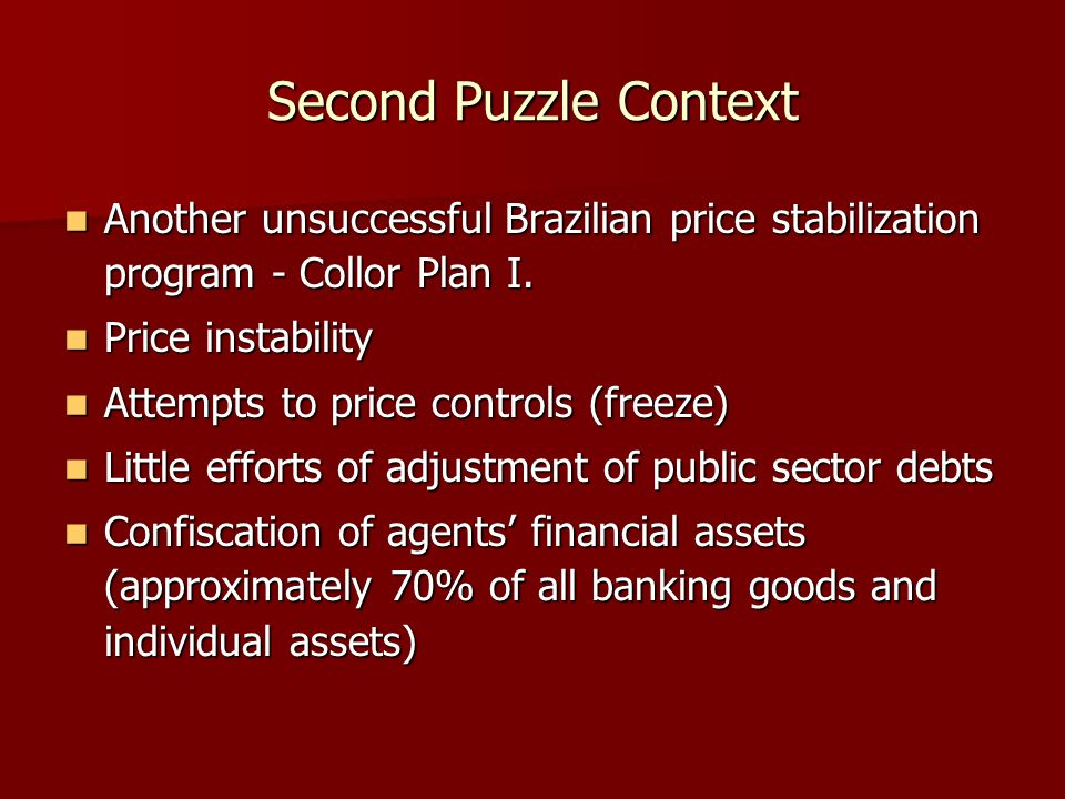 Second Puzzle Context Another unsuccessful Brazilian price stabilization program - Collor Plan I. Another unsuccessful Brazilian price stabilization p