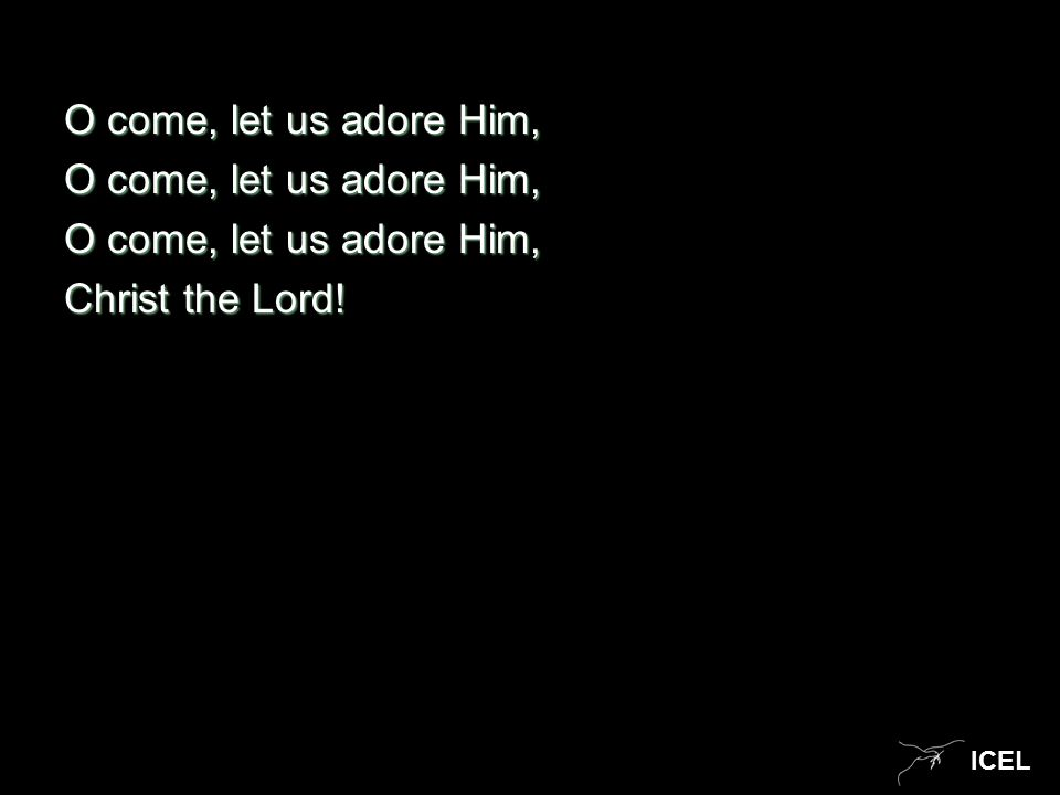ICEL O come, let us adore Him, Christ the Lord!