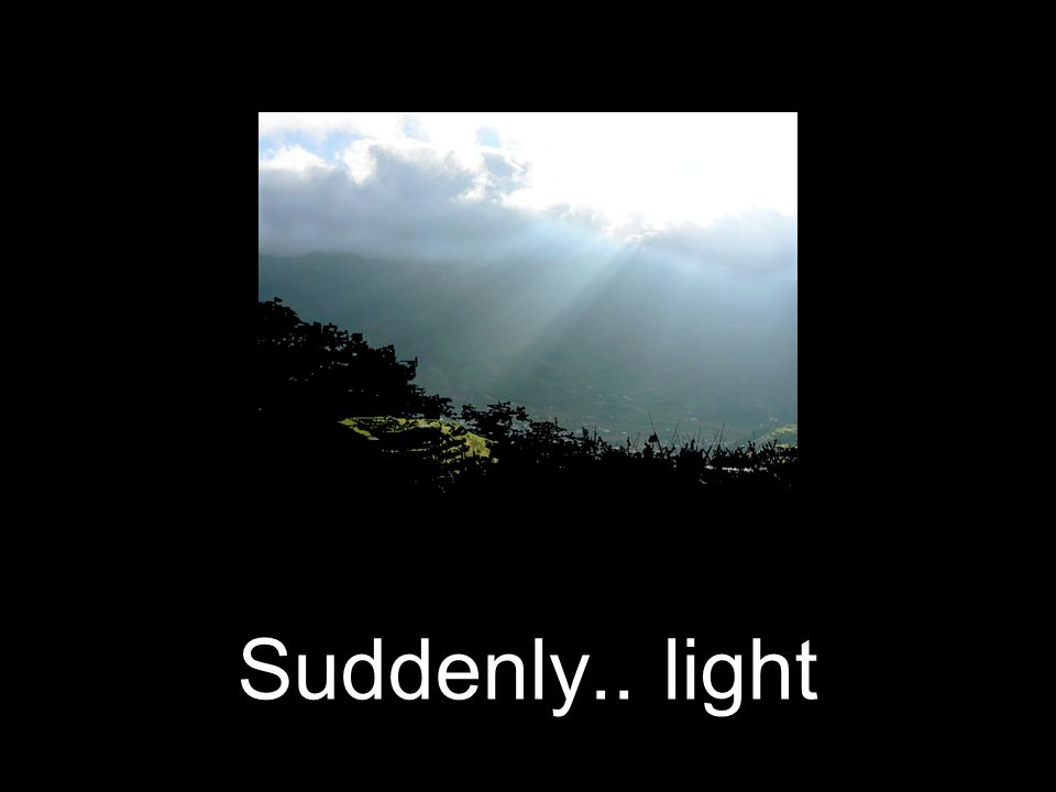 Suddenly.. light