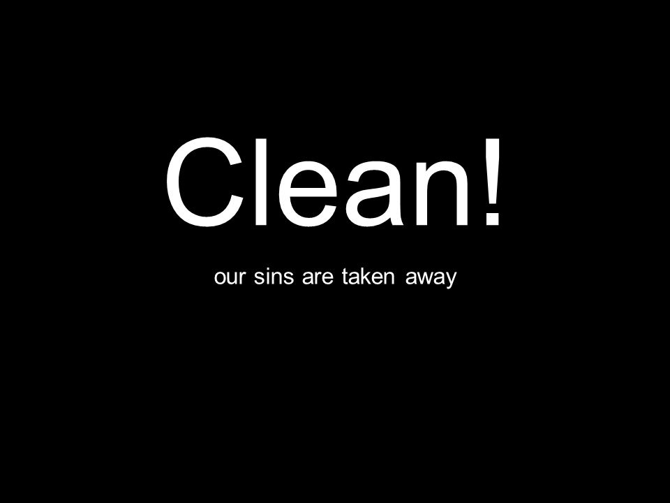 our sins are taken away Clean!