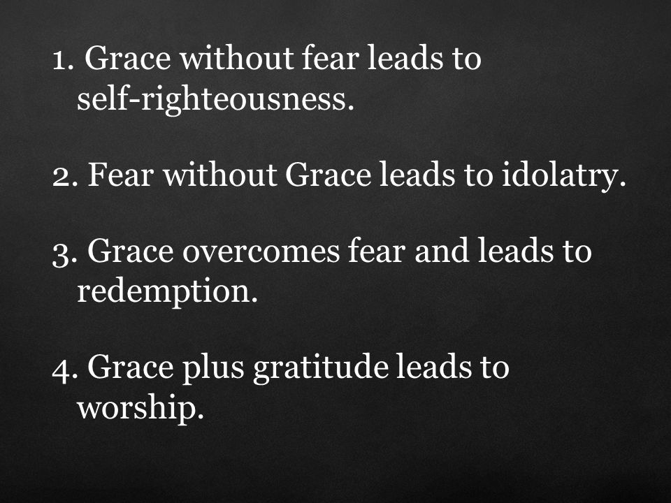 1. Grace without fear leads to self-righteousness.