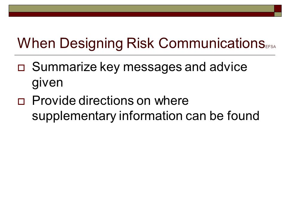 When Designing Risk Communications EFSA  Summarize key messages and advice given  Provide directions on where supplementary information can be found