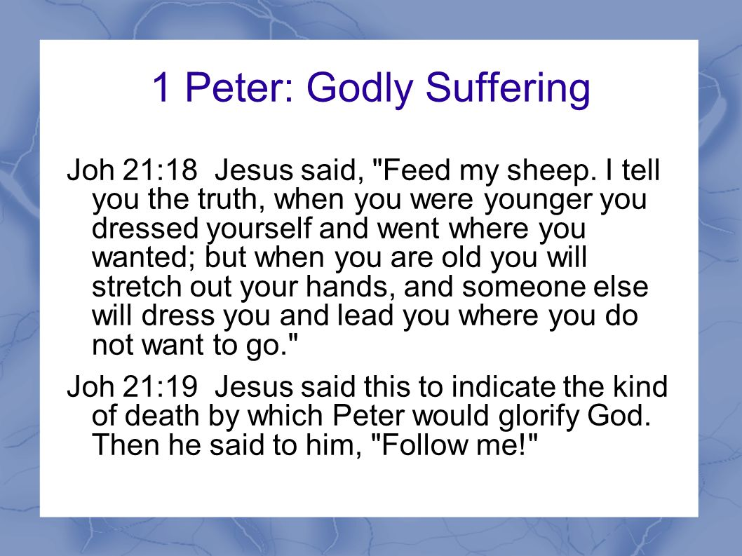 1 Peter: Godly Suffering Joh 21:18 Jesus said, Feed my sheep.