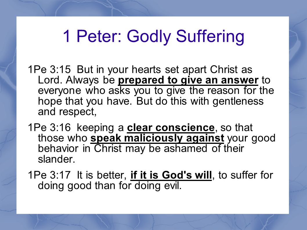 1 Peter: Godly Suffering 1Pe 3:15 But in your hearts set apart Christ as Lord.