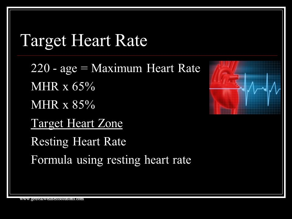 Target Heart Rate 220 - age = Maximum Heart Rate MHR x 65% MHR x 85% Target Heart Zone Resting Heart Rate Formula using resting heart rate www.getrealwellnesssolutions.com