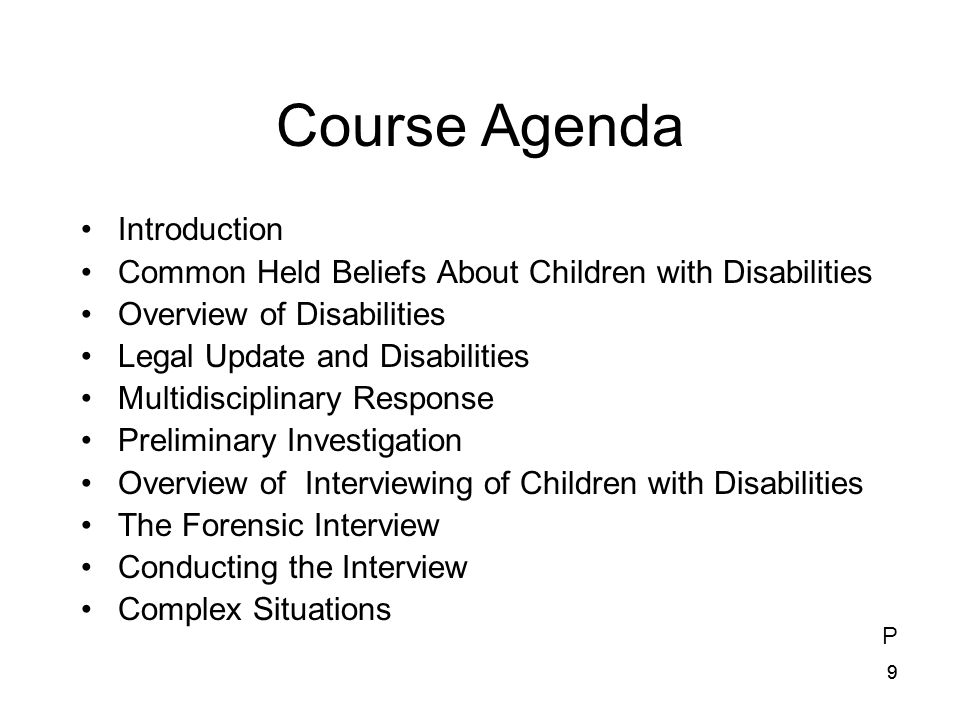 20 Children With Disabilities (cont'd) Similar to other children: –can be accurate historians and reporters –a similar ability as other children to know the difference between truth and untruth –a range of abilities within any disability type We cannot generalize about children with disabilities, or the type, severity, or number of disabilities present D