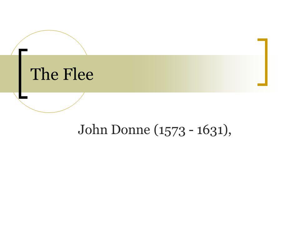 The Flee John Donne (1573 - 1631),