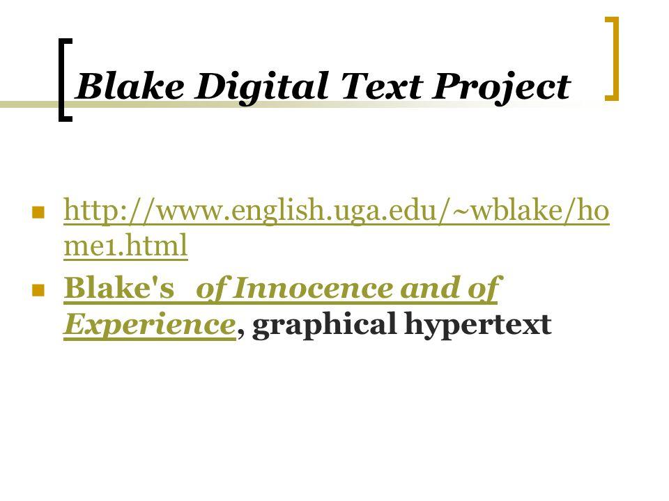 Blake Digital Text Project http://www.english.uga.edu/~wblake/ho me1.html http://www.english.uga.edu/~wblake/ho me1.html Blake's of Innocence and of E