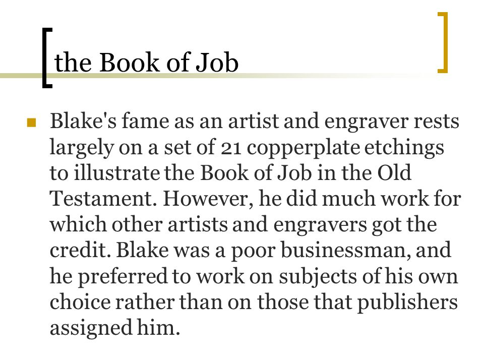 the Book of Job Blake's fame as an artist and engraver rests largely on a set of 21 copperplate etchings to illustrate the Book of Job in the Old Test