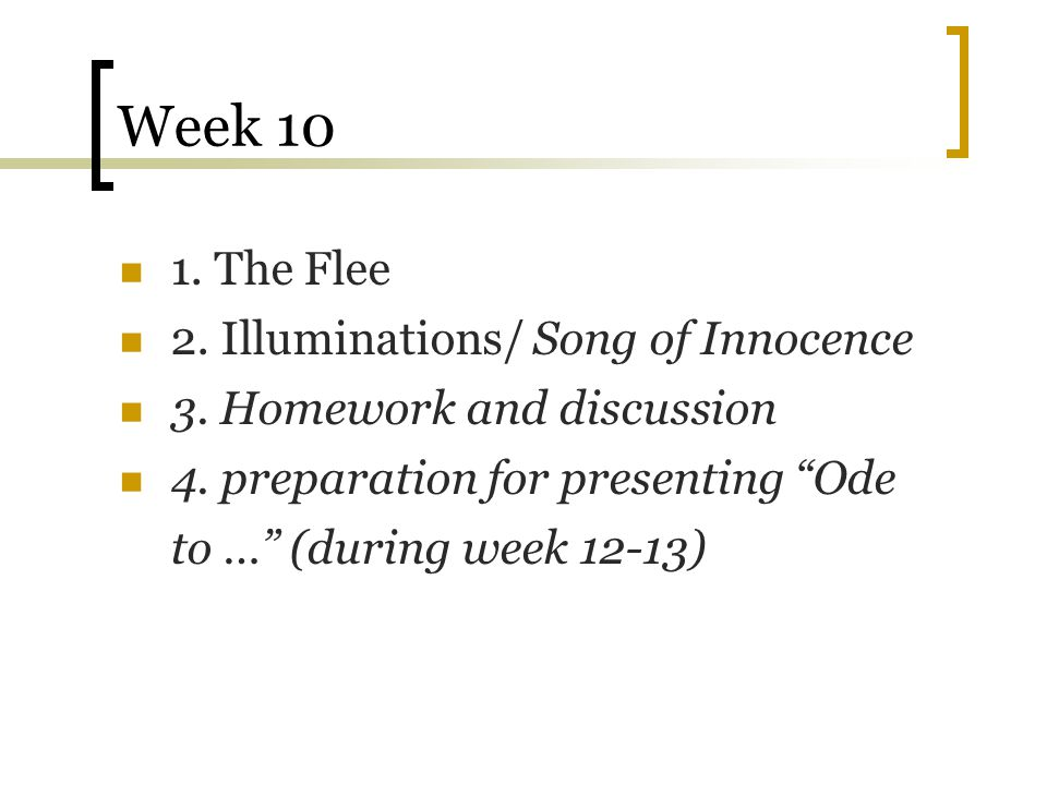 """Week 10 1. The Flee 2. Illuminations/ Song of Innocence 3. Homework and discussion 4. preparation for presenting """"Ode to …"""" (during week 12-13)"""