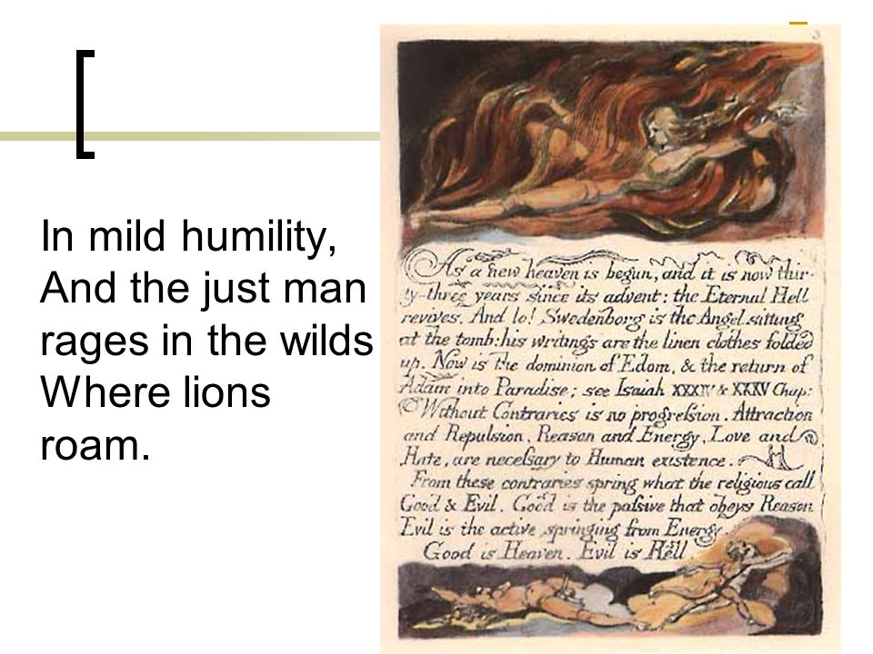 In mild humility, And the just man rages in the wilds Where lions roam.