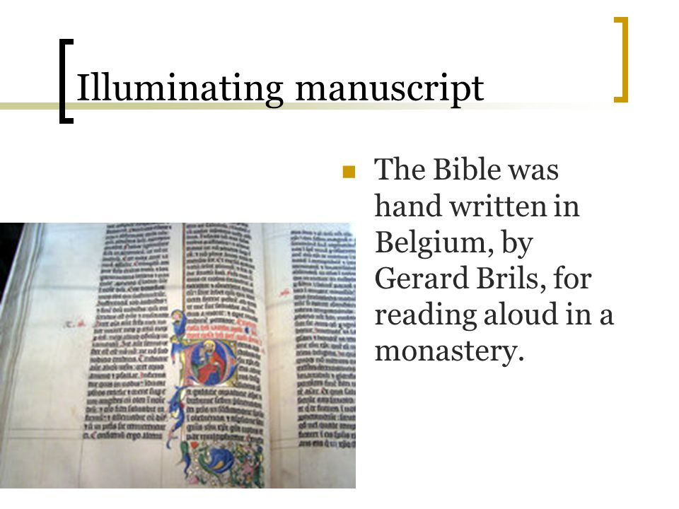 Illuminating manuscript The Bible was hand written in Belgium, by Gerard Brils, for reading aloud in a monastery.