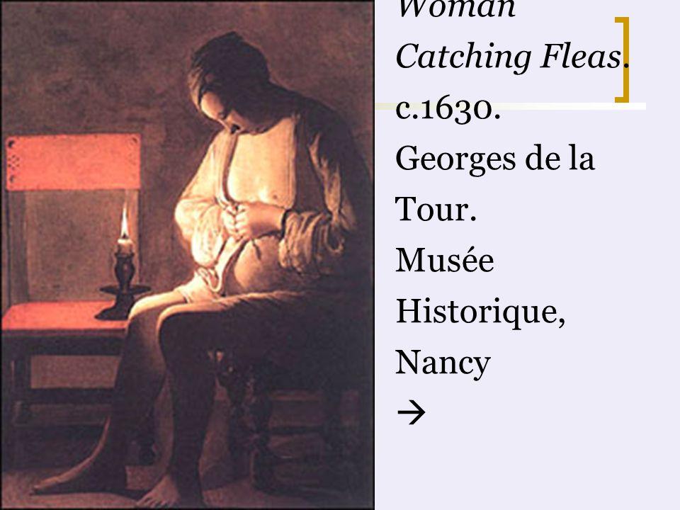 Woman Catching Fleas. c.1630. Georges de la Tour. Musée Historique, Nancy 