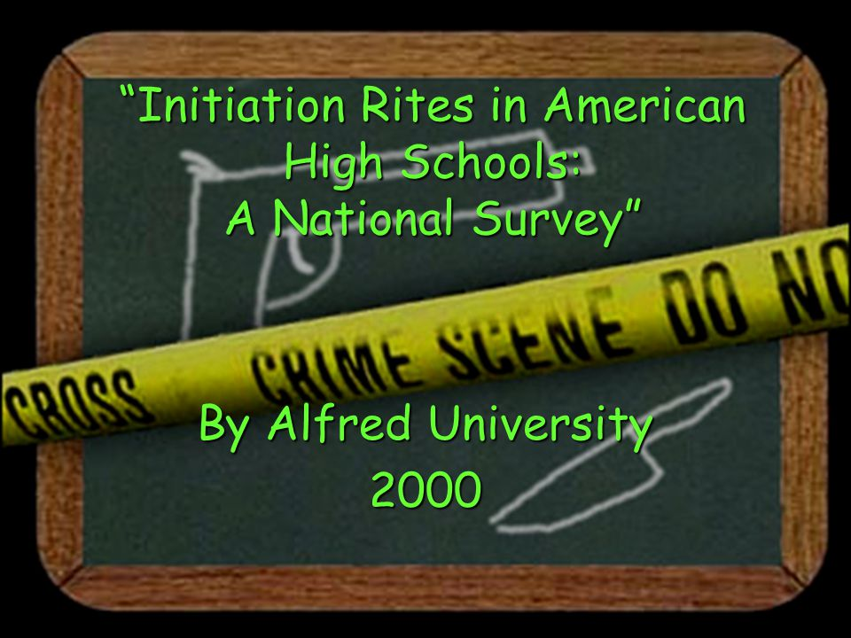 Initiation Rites in American High Schools: A National Survey By Alfred University 2000