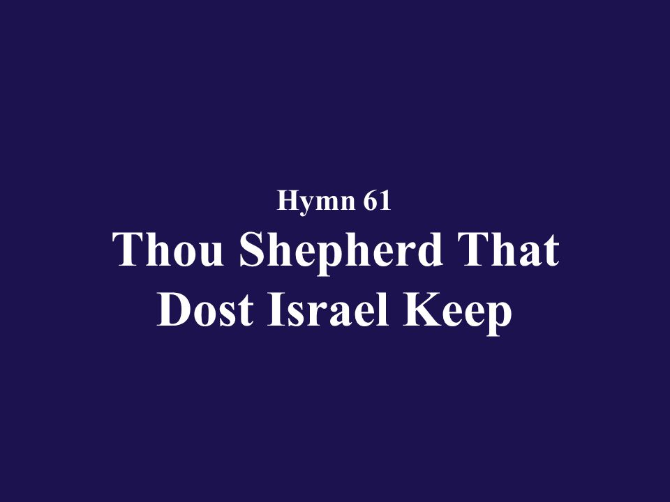 Hymn 61 Thou Shepherd That Dost Israel Keep