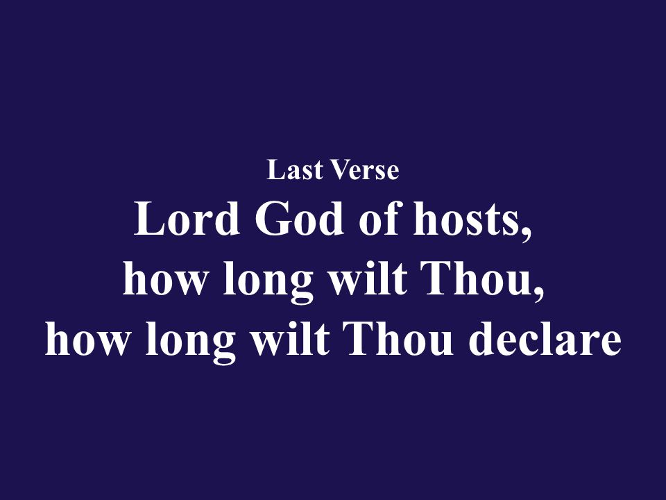 Last Verse Lord God of hosts, how long wilt Thou, how long wilt Thou declare