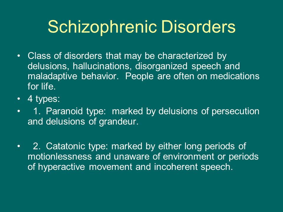 Schizophrenic Disorders Class of disorders that may be characterized by delusions, hallucinations, disorganized speech and maladaptive behavior.