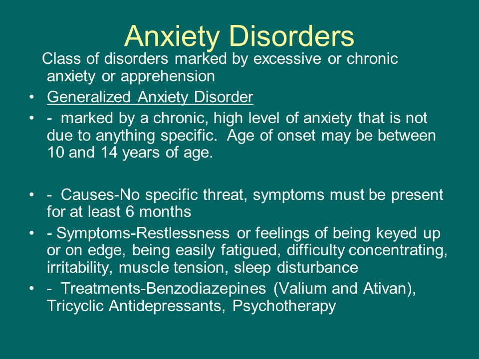Anxiety Disorders Class of disorders marked by excessive or chronic anxiety or apprehension Generalized Anxiety Disorder - marked by a chronic, high level of anxiety that is not due to anything specific.